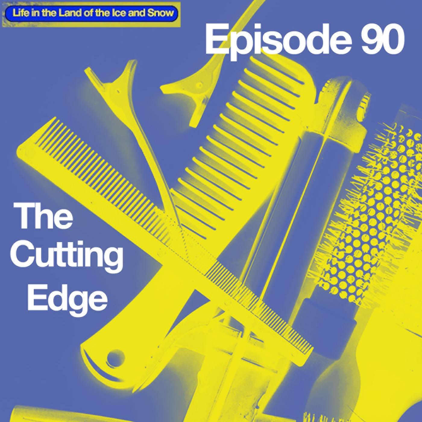 #90 The Cutting Edge